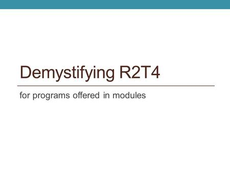 Demystifying R2T4 for programs offered in modules.