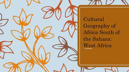 Cultural Geography of Africa South of the Sahara: West Africa.