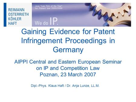 Gaining Evidence for Patent Infringement Proceedings in Germany AIPPI <strong>Central</strong> and Eastern European Seminar on IP and Competition Law Poznan, 23 March 2007.