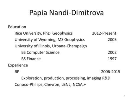 Papia Nandi-Dimitrova Education Rice University, PhD Geophysics 2012-Present University of Wyoming, MS Geophysics2005 University of Illinois, Urbana-Champaign.