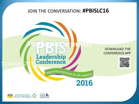 JOIN THE CONVERSATION : #PBISLC16 DOWNLOAD THE CONFERENCE APP Academic Seminar Summer 2016.