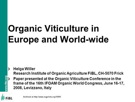 Organic Viticulture in Europe and World-wide Helga Willer Research Institute of Organic Agriculture FiBL, CH-5070 Frick Paper presented at.