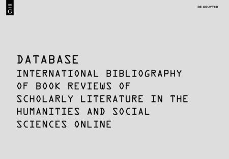 1 DATABASE INTERNATIONAL BIBLIOGRAPHY OF BOOK REVIEWS OF SCHOLARLY LITERATURE IN THE HUMANITIES AND SOCIAL SCIENCES ONLINE.