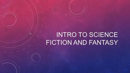 INTRO TO SCIENCE FICTION AND FANTASY. FANTASY REALM OF THE IMPOSSIBLE.