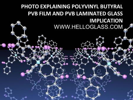 PHOTO EXPLAINING POLYVINYL BUTYRAL PVB FILM AND PVB LAMINATED GLASS IMPLICATION
