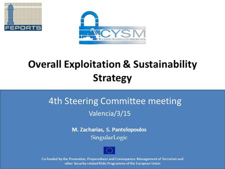 Overall Exploitation & Sustainability Strategy 4th Steering Committee meeting Co-funded by the Prevention, Preparedness and Consequence Management of Terrorism.