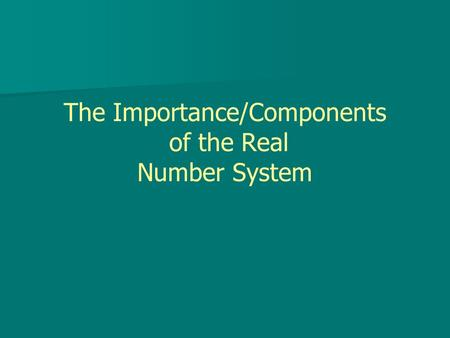 The Importance/Components of the Real Number System.