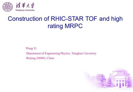Construction of RHIC-STAR TOF and high rating MRPC Wang Yi Department of Engineering Physics, Tsinghua University Beijing,100084, China.