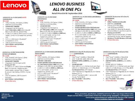 Call now on: Fax your order on: Mail on: LENOVO BUSINESS ALL IN ONE PCs Retail Price List 06 September 2016 Prices, promotions, specifications, availability.