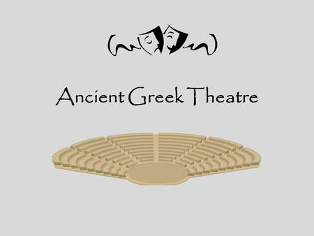 Ancient Greek Theatre. Greek Theatre By the 5 th century B.C., drama was at its Golden Age Dramatic festivals and contests were the center of.