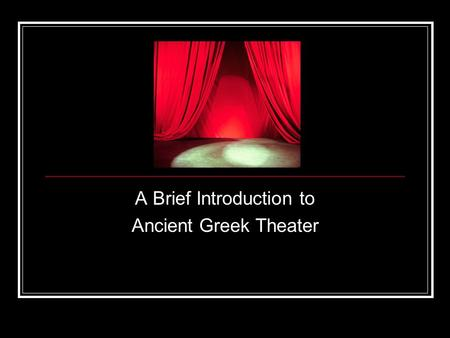 A Brief Introduction to Ancient Greek Theater. Sophocles-Greek Playwright Born in 496 BC in Colunus Greece Died at age 90 At age 28, one of his plays.