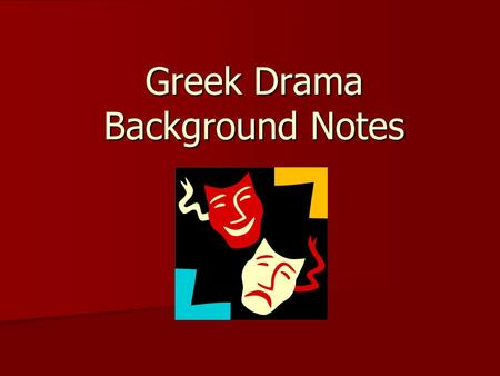 Greek Drama Background Notes. What is Greek Drama? Flourished between 550 – 220 BCE Flourished between 550 – 220 BCE Originated as part of rituals honoring.