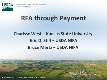 RFA through Payment Charisse West – Kansas State University Eric D. Still – USDA NIFA Bruce Mertz – USDA NIFA.