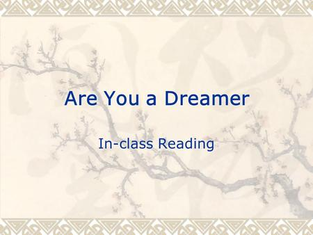 Are You a Dreamer In-class Reading. Pre-read tasks: Post-reading —Reading Comprehension 1,2,3.