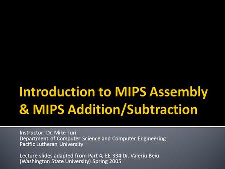 Instructor: Dr. Mike Turi Department of Computer Science and Computer Engineering Pacific Lutheran University Lecture slides adapted from Part 4, EE 334.