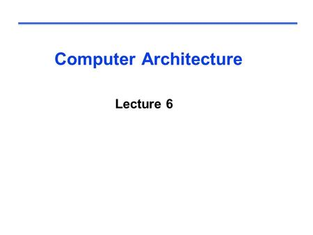 Computer Architecture Lecture 6.  Our implementation of the MIPS is simplified memory-reference instructions: lw, sw arithmetic-logical instructions: