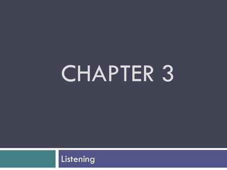 CHAPTER 3 Listening.  Hearing – physiological response  Listening – active, cognitive process Feedback Loop — Successful speakers adjust their messages.