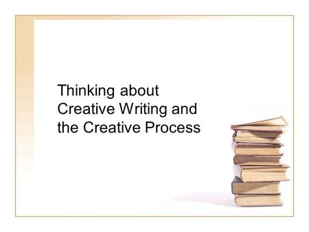 Thinking about Creative Writing and the Creative Process.