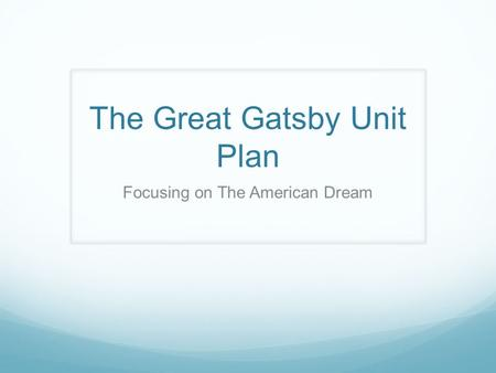 The Great Gatsby Unit Plan Focusing on The American Dream.