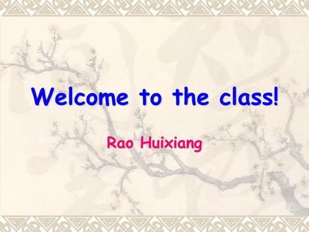 Welcome to the class! Rao Huixiang M8 U1 Reading Appreciating Literature (Period 1)