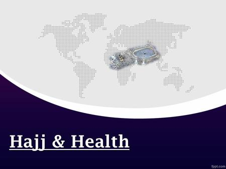Hajj & Health. Overview Introduction. Hajj & health   Health Guidelines (Before – During – After Hajj).  Hajj Vaccinations.  Chronic Diseases and.