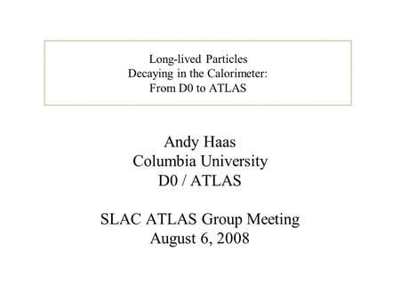 Andy Haas SLAC ATLAS Meeting - 10/1/2016 Slide 1 Long-lived Particles Decaying in the Calorimeter: From D0 to ATLAS Andy Haas Columbia University D0 /