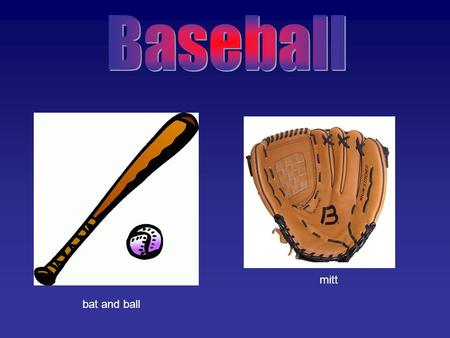 Bat and ball mitt. Home plate first base second base third base.