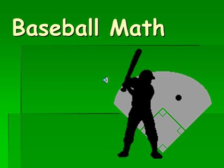 Baseball Math  Jim has pitched the ball to Carl.  Carl swings.  STRIKE ONE! TG-2-1.