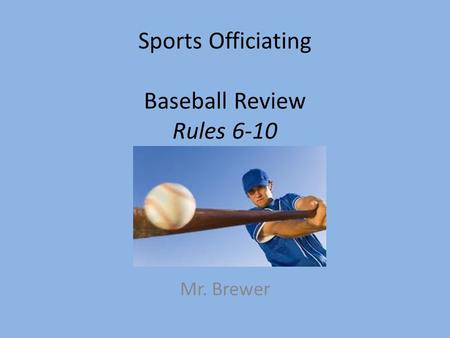 Sports Officiating Baseball Review Rules 6-10 Mr. Brewer.