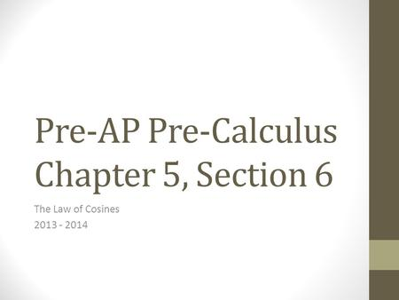 Pre-AP Pre-Calculus Chapter 5, Section 6 The Law of Cosines 2013 - 2014.