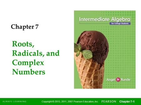 1 Copyright © 2015, 2011, 2007 Pearson Education, Inc. Chapter 7-1 Roots, Radicals, and Complex Numbers Chapter 7.