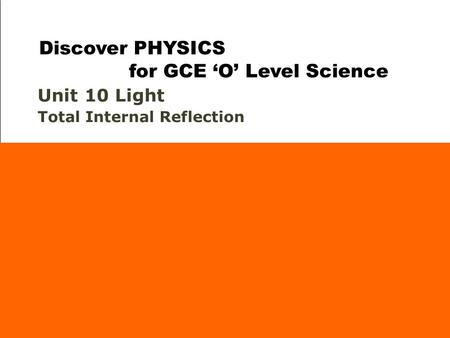 Unit 10 Light Total Internal Reflection Discover PHYSICS for GCE 'O' Level Science.