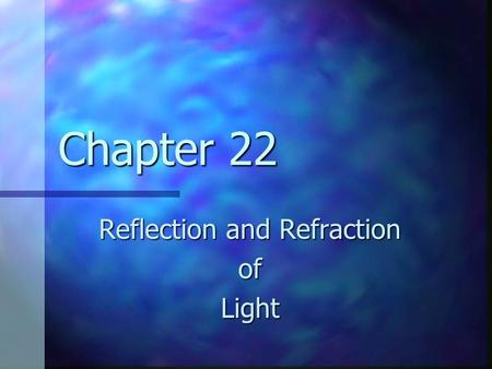Chapter 22 Reflection and Refraction ofLight. A Brief History of Light 1000 AD 1000 AD It was proposed that light consisted of tiny particles It was proposed.