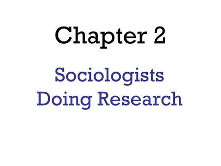 Chapter 2 Sociologists Doing Research. Research Methods Survey Research Survey – Research method in which people are asked to answer a series of questions.