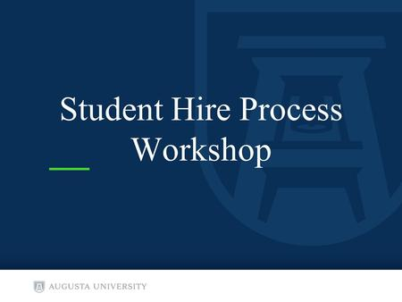Student Hire Process Workshop. Types of Student Employees: Student Assistant Federal Work Study Student Graduate Assistants MD/PHD Students Graduate Research.