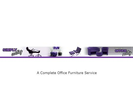 A Complete Office Furniture Service. OFFICE CHAIRS RECEPTION CHAIRS BEAM SEATING UNIT SOFAS EXECUTIVE CHAIRS DESIGNER CHAIRS OPERATOR CHAIRS CONFERENCE.
