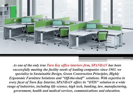 As one of the only true Turn Key office interiors firm, SPANDAN has been successfully meeting the facility needs of leading companies since 1985. we specialize.