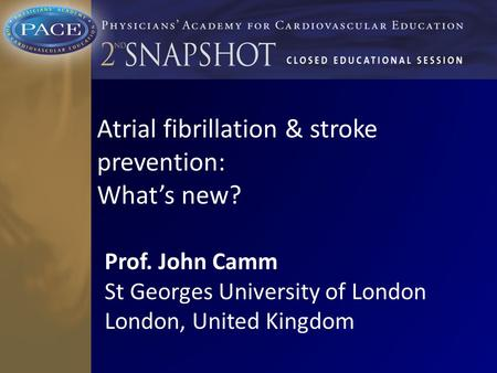 Atrial fibrillation & stroke prevention: What's new? Prof. John Camm St Georges University of London London, United Kingdom.