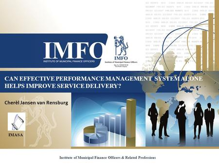 CAN EFFECTIVE PERFORMANCE MANAGEMENT SYSTEM ALONE HELPS IMPROVE SERVICE DELIVERY? Institute of Municipal Finance Officers & Related Professions Cherèl.