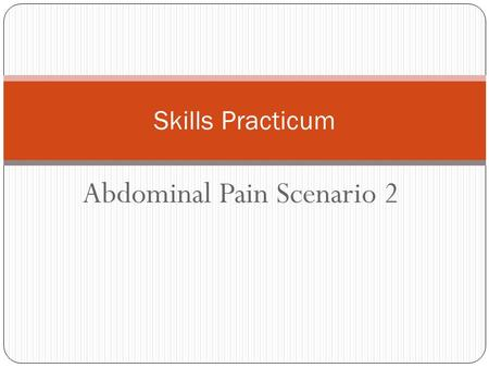 Abdominal Pain Scenario 2 Skills Practicum. You Are working in the ER as a nurse.