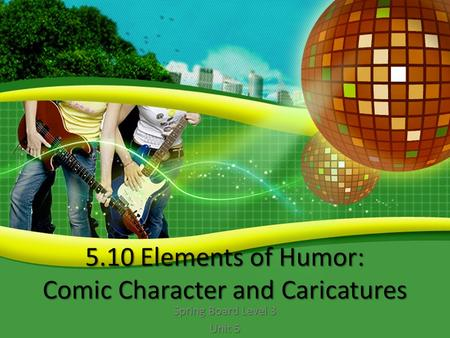 5.10 Elements of Humor: Comic Character and Caricatures Spring Board Level 3 Unit 5.