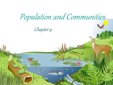 Population and Communities Chapter 9. Studying Populations A population is a group of individuals of the same species, living in a shared space at a specific.