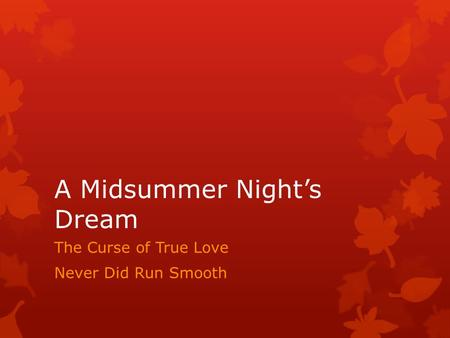 A Midsummer Night's Dream The Curse of True Love Never Did Run Smooth.
