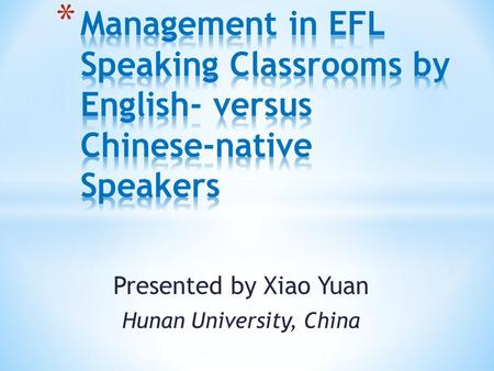Presented by Xiao Yuan Hunan University, China. * In China, many foreign language colleges, international schools, oral English class relies on English-native.