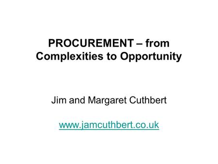 PROCUREMENT – from Complexities to Opportunity Jim and Margaret Cuthbert