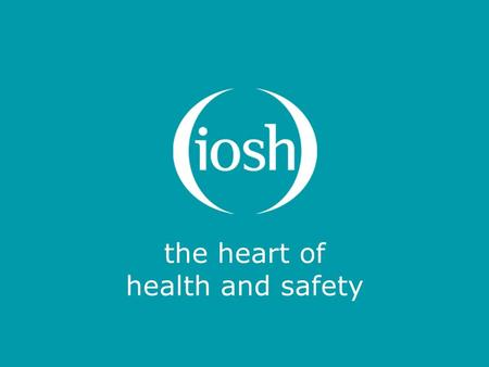The heart of health and safety. CDM 2015 HSE Consultation A short overview from the IOSH Construction Group John Lacey & Paul Haxell.