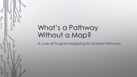 What's a Pathway Without a Map? A Look at Program Mapping for Guided Pathways.