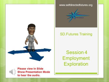 SD.Futures Training Session 4 Employment Exploration  Please view in Slide Show Presentation Mode to hear the audio.