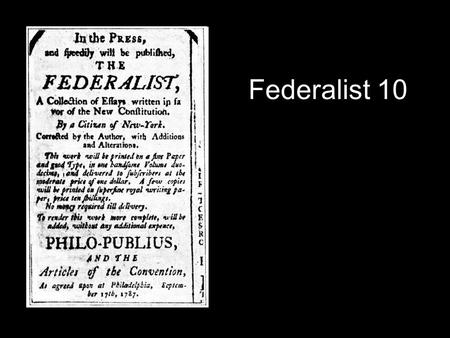 Federalist 10. Complaints are everywhere heard from our most considerate and virtuous citizens, equally the friends of public and private faith, and of.