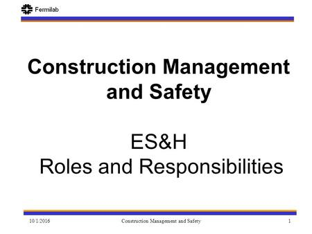 10/1/2016Construction Management and Safety1 ES&H Roles and Responsibilities.